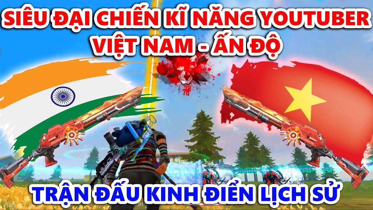 Trận Đấu Kinh Điển Thế Kỉ - Đại Chiến Kĩ Năng Youtuber Việt Nam Ấn Độ Thời Khắc Lịch Sử Việt Nam