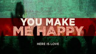 You Make Me Happy (OFFICIAL AUDIO) - Here Is Love