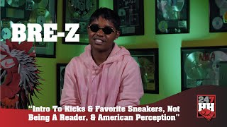 Bre Z - Intro To Kicks & Favorite Sneakers, Not Being A Reader, & American Perception