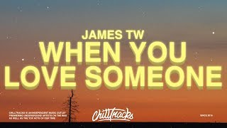 james-tw---when-you-love-someone