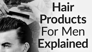 Hair Products For Men Explained | Every Shine and Hold Option | Styling Options For Hairtypes