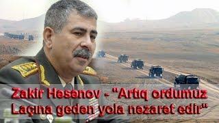 """Zakir Həsənov - """"Artıq ordumuz Laçına gedən yola nəzarət edir"""""""