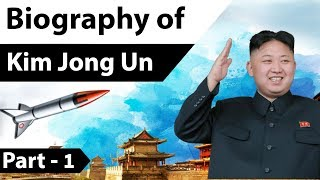 Biography of Kim Jong un Part 1 - Supreme leader of North Korea & his nuclear weapons program