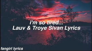 i'm so tired... || Lauv & Troye Sivan Lyrics