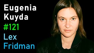 Eugenia Kuyda: Friendship with an AI Companion | Lex Fridman Podcast #121