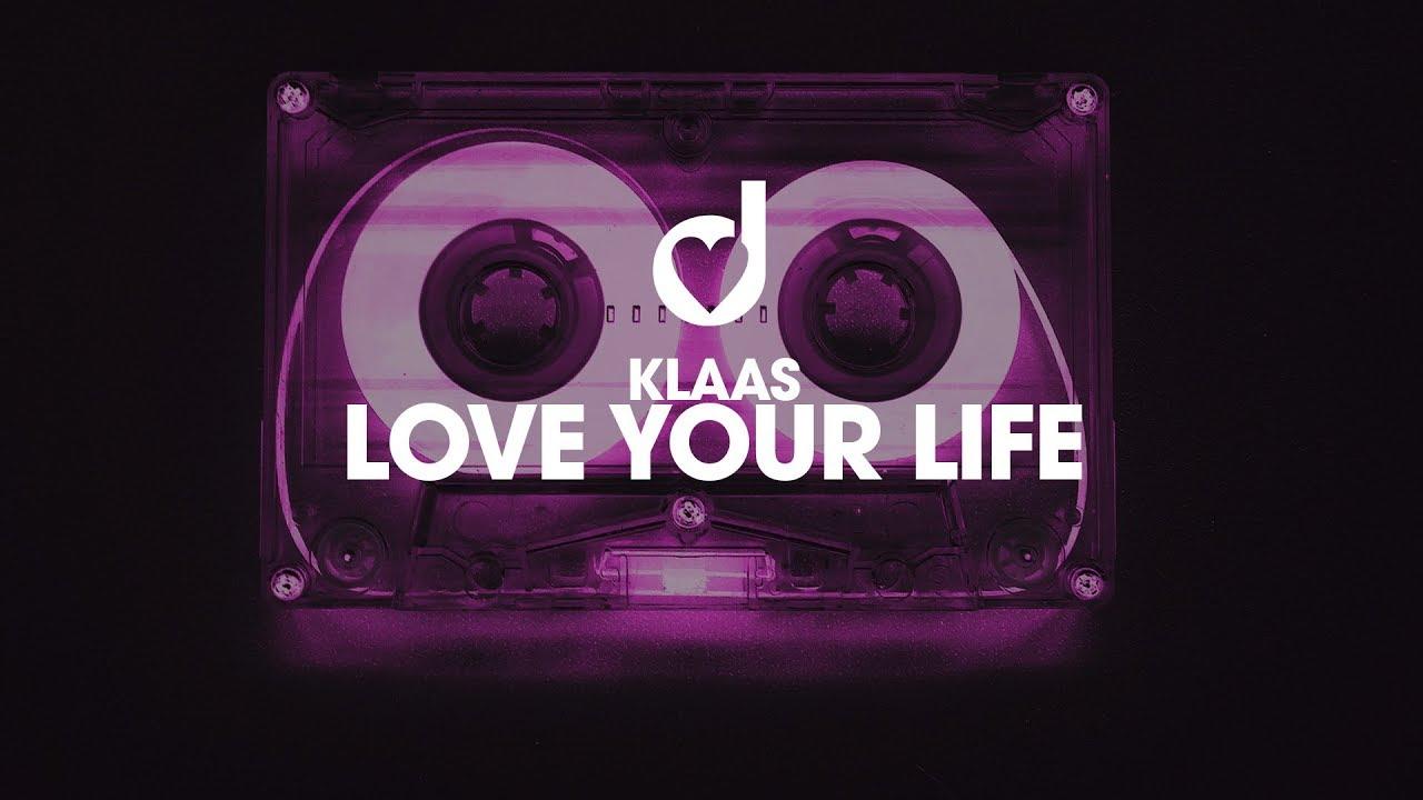 Klaas Love Your Life Youtube