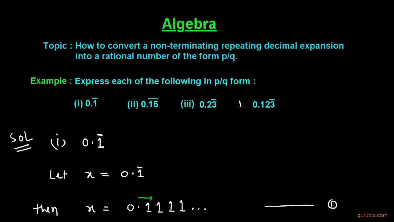 How to convert a non-terminating repeating decimal expansion into (p over q)  form - A | Math Lessons