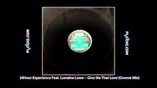 24Hour Experience Feat. Lorraine Lowe - Give Me That Love (Groove Mix).mpg