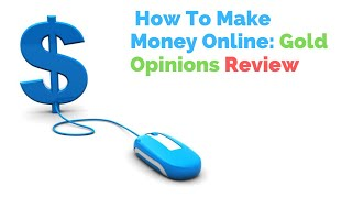 How to make money online gold opinions review