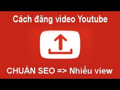 Cách đăng video lên Youtube chuẩn SEO dễ có lượt xem
