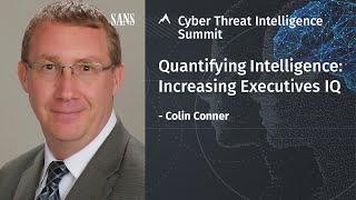 Quantifying Intelligence: Increasing Executives IQ | Colin Conner | SANS CTI Summit 2021