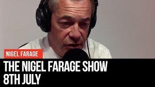 The Nigel Farage Show: 8th July 2019 - LBC