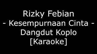 Video Rizky Febian - Kesempurnaan Cinta (Cover Dangdut Koplo Karaoke No Vokal) download MP3, 3GP, MP4, WEBM, AVI, FLV Desember 2017