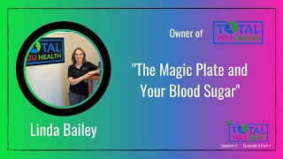 """The Magic Plate and Your Blood Sugar"" - Linda Bailey - The Total You Show - S3 E2 Part 4"