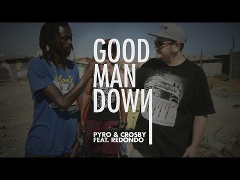 PYRO! & CROSBY  - GOOD MAN DOWN (feat. Redondo)