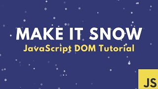 ❄ Make it snow ❄ - JavaScript DOM Tutorial