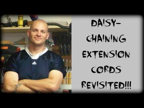 Daisy Chaining Extension Cords Revisited!!!