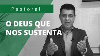 O DEUS QUE NOS SUSTENTA | Rev. Amauri de Oliveira