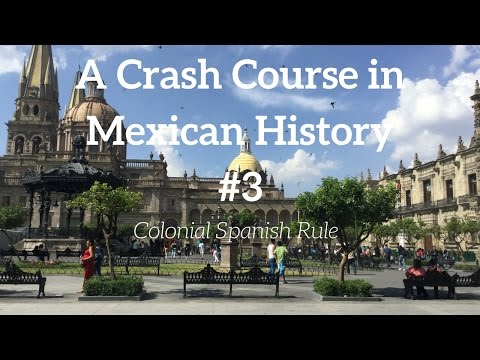 A Crash Course in Mexican History #3: Colonial Spanish Rule