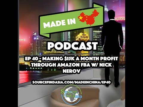 Ep 40 - Making $15k A Month PROFIT through Amazon FBA | Made in China Podcast | SFA