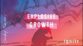 """Explosive Growth"" // Ignite - Week Five 