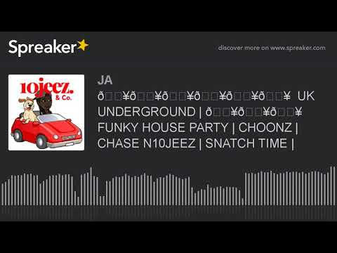 🔥🔥🔥🔥🔥🔥  UK UNDERGROUND   🔥🔥🔥 FUNKY HOUSE PARTY   CHOONZ   CHASE N10JEEZ   SNATCH TIME   (part 1 of 4