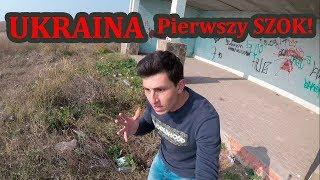 Ukraina - Pierwszy SZOK!