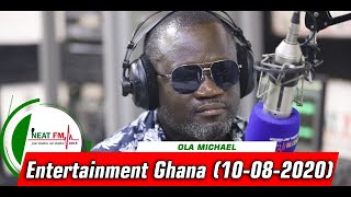 ENTERTAINMENT GHANA WITH OLA MICHAEL on NEAT 100.9 FM (10/08/20)