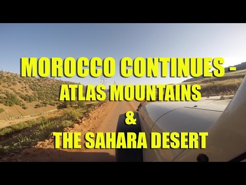 Morocco Continues - Jeeping the Atlas Mountains & The Sahara Desert