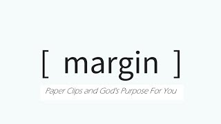 Margin - Paper Clips - Pastor Amos