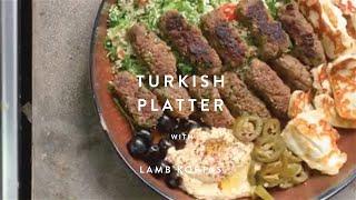 Turkish Platter | How to Make Homemade Lamb Koftas  | WM . Quarantine Cuisine | #stayhome #recipe