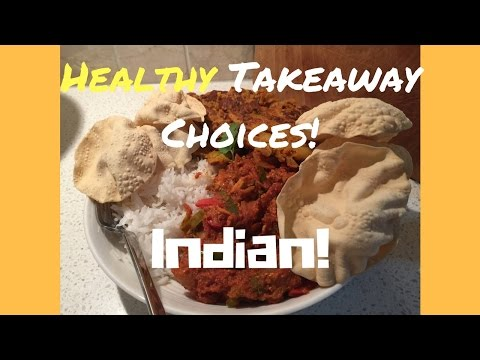 Healthy Takeaway Choices | Indian!