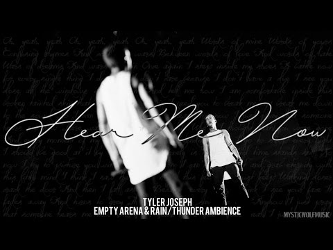 "Tyler Joseph - ""Hear Me Now"" (Empty Arena + Rain/Thunder Ambience)"