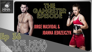 The MMA India Show Ep 36: The Gangster Episode: Joanna & Jorge thumbnail