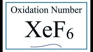 How to find the Oxidation Number for Xe in XeF6     (Xenon hexafluoride)