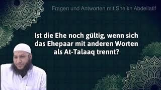 Ist die Ehe noch gültig, wenn sich Ehepaar mit anderen Worten als At-Talaaq trennt? Abdellatif