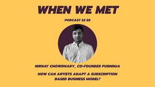 How can artists adapt a subscription based business model? | When We Met Podcast | Nirnay Chowdhary