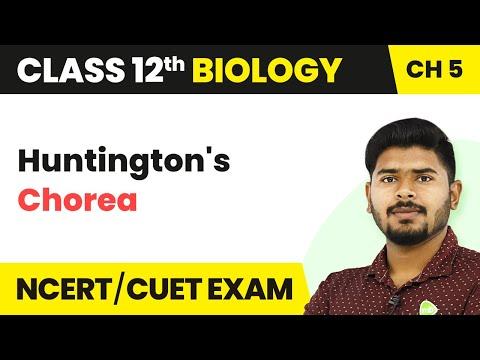 Huntington's Chorea - Principles Of Inheritance And Variation | Class 12 Biology