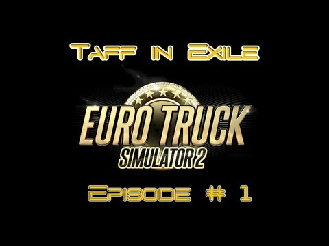 Taff In Exile - Plays Euro Truck Simulator 2 - Episode 1
