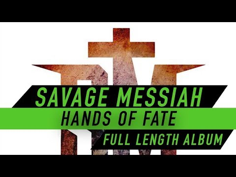 SAVAGE MESSIAH - Hands of Fate (FULL LENGTH ALBUM Official Audio)