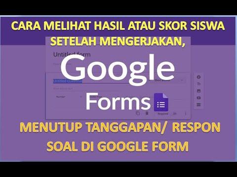 cara-melihat-hasil-atau-skor-siswa-setelah-mengerjakan,-menutup-tanggapan-soal-di-google-form