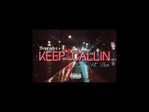 Keep Callin- Sneaks ft Tro