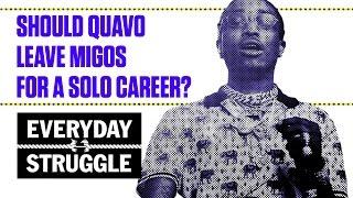 Should Quavo Leave Migos for a Solo Career? | Everyday Struggle
