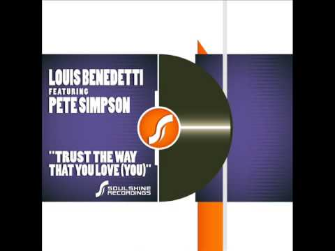 Louis Benedetti Feat  Pete Simpson   Trust The Way That You Love ( You)