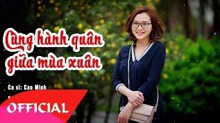 Cùng Hành Quân Giữa Mùa Xuân - Cao Minh | Nhạc Cách Mạng Chọn Lọc 2017 | MV Audio