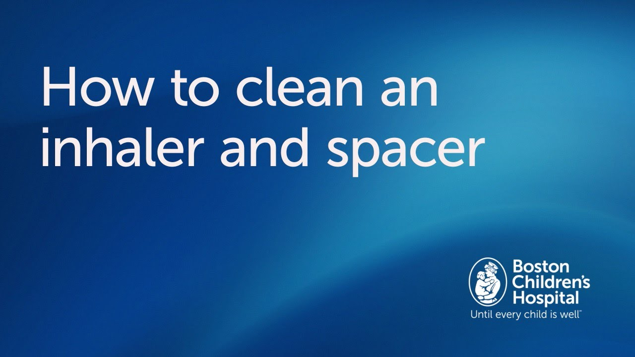 How to clean an inhaler and spacer  Boston Childrens