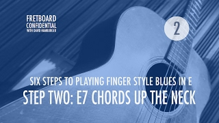 Six Steps to Plaỳing Finger Style Blues in E: 2 of 6 : E7 Chords Up the Neck