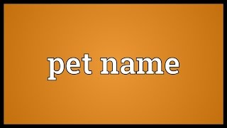 Pet name Meaning