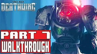 Space Hulk Deathwing Gameplay Walkthrough Part 7 (1080p) - No Commentary