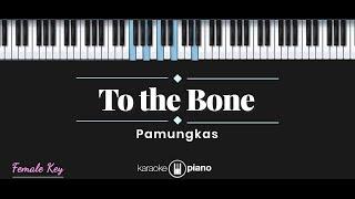 Download lagu To The Bone - Pamungkas (KARAOKE PIANO - FEMALE KEY)